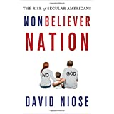 Nonbeliever Nation: The Rise of Secular Americans ~ David Niose