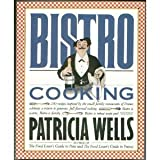 Bistro Cooking: 200 Recipes Inspired by the Small Family Restaurants of France Celebrate a Return to Generous, Full-flavored Cooking (089480622X) by Wells, Patricia