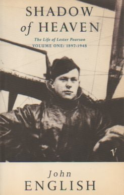 The Life of Lester Pearson, Vol. 1: Shadow of Heaven, 1897-1948