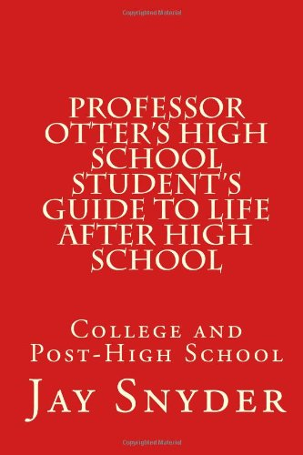 Professor Otter's High School Student's Guide to Life AFTER High School: College and Post-High School