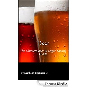 Beer: The Ultimate Beer & Lager Tasting Guide - Healthy Living - Hobbies, Water, Lager, How to Brew, Beverages, For The Love of Hops, Special Occasion, ... Beer, Football, eBooks (English Edition)