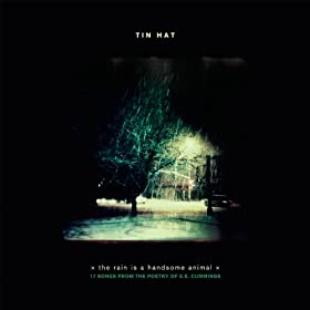Tin Hat: the rain is a handsome animal (17 songs from the poetry of E.E.Cummings)