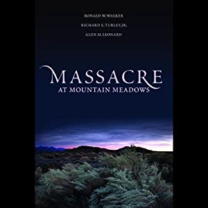 Massacre at Mountain Meadows | [Ronald W Walker, Richard E Turley, Glen M Leonard]