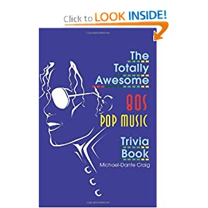 The Totally Awesome 80s Pop Music Trivia Book Michael-Dante Craig