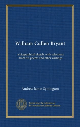 william cullen bryant biography essay In his biography of william cullen bryant,  mr william bryant and his romantic antics essay it is characterized by nature, individual expression.