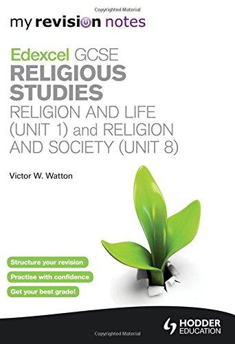 My Revision Notes: Edexcel GCSE Religious Studies Religion and Life (Unit 1) and Religion and Society (Unit 8): Unit 1 &