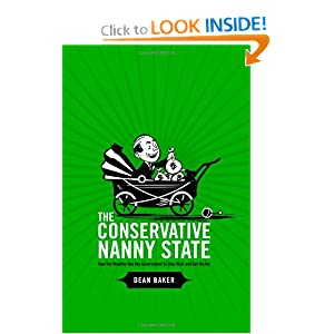 The Conservative Nanny State: How the Wealthy Use the Government to Stay Rich and Get Richer - Paperback (July 18, 2006) by Dean Baker