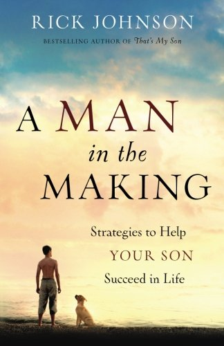 A Man in the Making: Strategies to Help Your Son Succeed in Life (Developing A Godly Character compare prices)