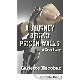 A Journey Behind Prison Walls: A True Story
