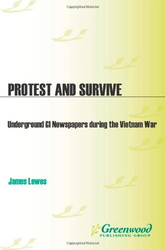Protest and Survive: Underground GI Newspapers during the Vietnam War