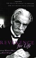 Reverence for Life: The Ethics of Albert Schweitzer for the Twenty-First Century (The Albert Schweitzer library)
