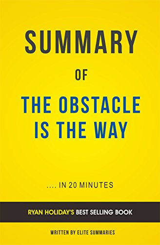Elite Summaries - Summary of The Obstacle Is the Way: by Ryan Holiday | Includes Analysis
