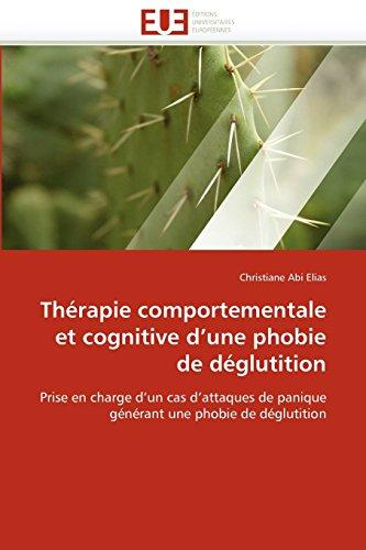 Thérapie comportementale et cognitive d'une phobie de déglutition: Prise en charge d'un cas d'attaques de panique générant une phobie de déglutition (French Edition)