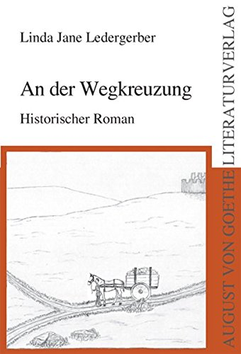 Buch: An der Wegkreuzung - Historischer Roman von Linda Jane Ledergerber