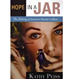 By Kathy Peiss Hope in a Jar: The Making of Americas Beauty Culture