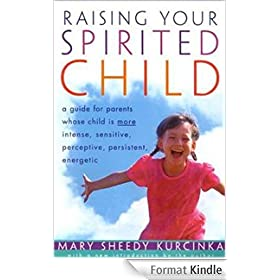 Raising Your Spirited Child: A Guide for Parents Whose Child Is More