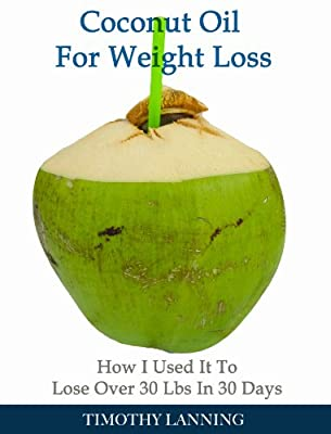 Coconut Oil for Weight Loss: How I Used It To Lose Over 30 Lbs In 30 Days