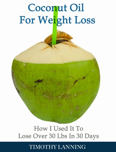 Coconut Oil for Weight Loss: How I Used It To Lose Over 30 Lbs In 30 Days PDF