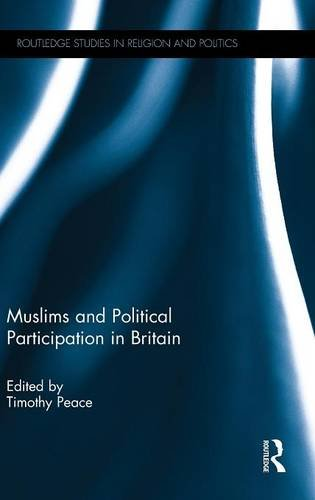 Muslims and Political Participation in Britain (Routledge Studies in Religion and Politics)