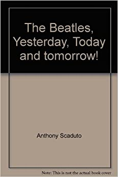 The Beatles: Yesterday, today, and tomorrow: Anthony ...