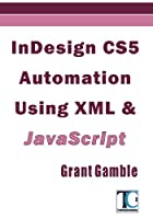 InDesign CS5 Automation Using XML & JavaScript Front Cover