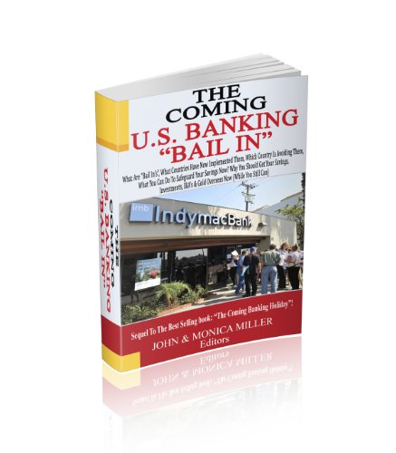 THE COMING U.S. BANKING BAIL IN: What are bail ins, what countries have now implemented them, which country is avoiding them, what can you do to safegurard your savings now? PDF