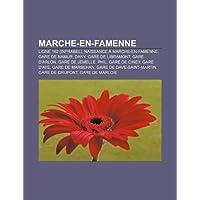 Marche-En-Famenne: Ligne 162 (Infrabel), Naissance Marche-En-Famenne, Gare de Namur, Dany, Gare de Libramont,...