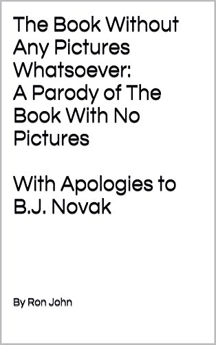The Book Without Any Pictures Whatsoever:  A Parody of The Book With No Pictures With Apologies to B.J. Novak (Bj Novak Book With No Pictures compare prices)