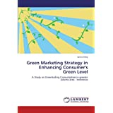 Green Marketing Strategy in Enhancing Consumer's Green Level: A Study on Greentailing Consumption in greater Jakarta...