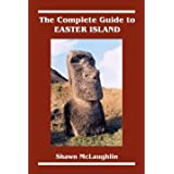 The Complete Guide to Easter Island ~ Shawn McLaughlin