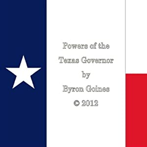 Powers of the Texas Governor | [Byron Goines]
