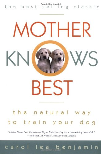 Mother Knows Best: The Natural Way to Train Your Dog (Howell reference books)