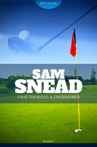 Joe Riley - Sam Snead - Golf Unauthorized & Uncensored (All Ages Deluxe Edition with Videos)
