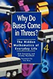 img - for Why Do Buses Come in Threes: The Hidden Mathematics of Everyday Life   [WHY DO BUSES COME IN THREES] [Paperback] book / textbook / text book