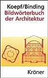 Bildwörterbuch der Architektur: Mit englischem, französischem, italienischem und spanischem Fachglossar (Kröners Taschenausgaben (KTA))
