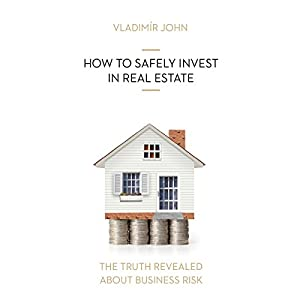 How to safely invest in real estate (The truth revealed about business risk) Hörbuch