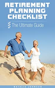 Retirement Planning Checklist: The Ultimate Guide (Retirement Planning, Retirement Investing, Retirement Life)
