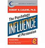 Robert B. Cialdini Influence: The Psychology of Persuasion (Revised)[ INFLUENCE: THE PSYCHOLOGY OF PERSUASION (REVISED) ] By Cialdini, Robert B. ( Author )Dec-26-2006 Paperback