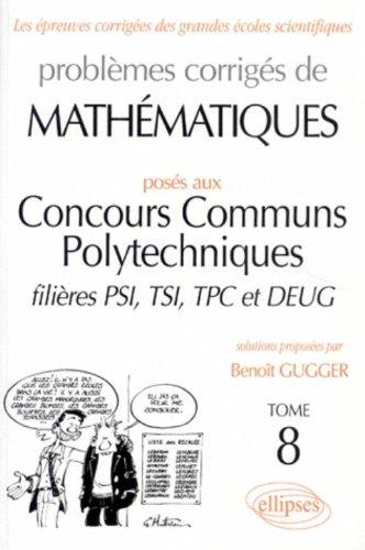 problemes-corriges-de-mathematiques-tome-8-poses-aux-concours-communs-polytechniques-filieres-psi-ts