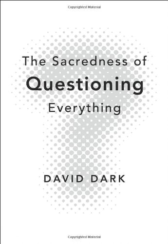 The Sacredness of Questioning Everything: David Dark: 9780310286189: Amazon.com: Books