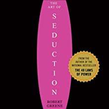 The Art of Seduction: An Indispensible Primer on the Ultimate Form of Power (       ABRIDGED) by Robert Greene Narrated by Jeff David