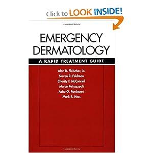 Emergency Dermatology : A Rapid Treatment Guide Jr., Alan Fleischer, Steven Feldman, Charity McConnell and Marco Petrazzuoli
