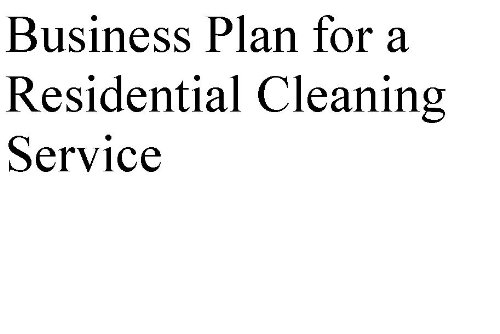 Business Plan for a Residential Cleaning Service (Professional Fill-in-the-Blank Business Plans by type of business)