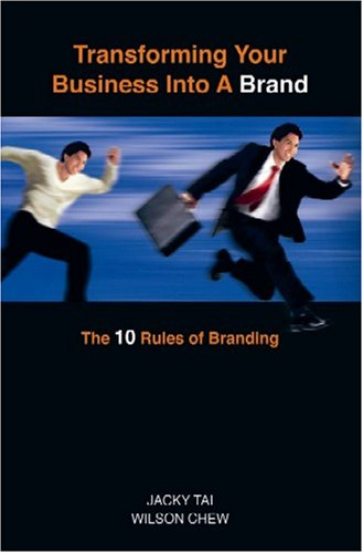 Transforming Your Business Into a Brand: The 10 Rules of Branding