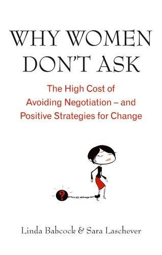 why-women-dont-ask-the-high-cost-of-avoiding-negotiation-and-positive-strategies-for-change