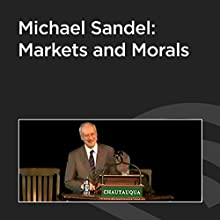 Michael Sandel: Markets and Morals  by Michael Sandel Narrated by Michael Sandel