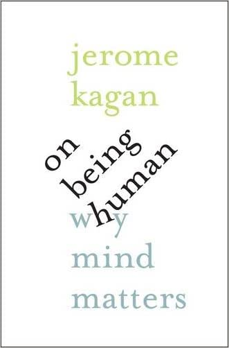 On Being Human: Why Mind Matters written by Jerome Kagan