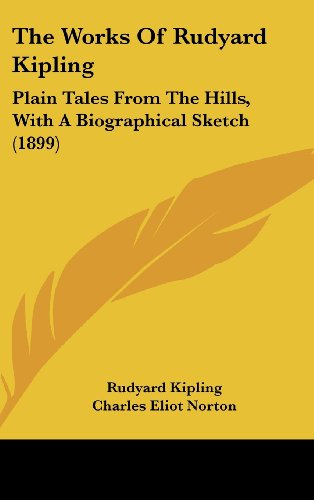 The Works of Rudyard Kipling: Plain Tales from the Hills, with a Biographical Sketch (1899)