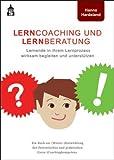 Lerncoaching und Lernberatung: Lernende in ihrem Lernprozess wirksam begleiten und unterstützen. Ein Buch zur (Weiter-)Entwicklung der theoretischen und praktischen (Lern-)Coachingkompetenz