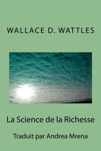 La Science de la Richesse  [Wattles, Wallace D.] (Tapa Blanda)